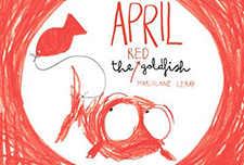 April, the Red Goldfish by Marjolaine Leray