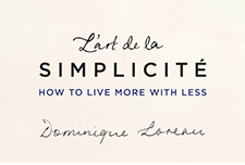 L'art de la Simplicité: How to Live More With Less by Dominique Loreau